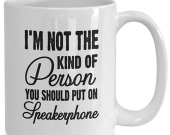 Sarcasm mug i'm not the kind of person you should put on speakerphone funny sarcastic office work coffee mug best birthday gifts for men ...