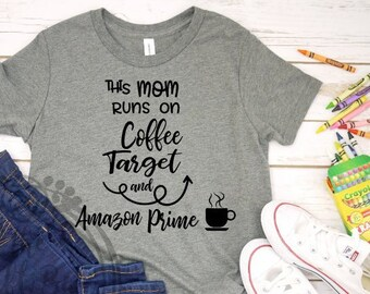 9ee971780 Mom Shirts - This Mom Runs on Coffee Target and Amazon Prime - Tee Bella  Canvas Gift Mothers Day Mama Morning Routine Caffeine Mommy T Shirt