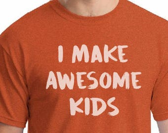 I Make Awesome Kids-Dad Tee, gift for dad, gift for husband, Mens shirt, Dad Shirts, Fathers Day Gifts, Husband gifts, Funny Dad shirts.