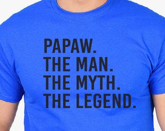 Father's Day gift, Papaw The Man The Myth The Legend- Papaw T Shirt- Husband, Gifts for Dad, Grandpa Shirts, Birthday, Fathers day, Gift.
