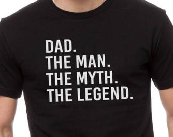Dad Gift-Dad The Man The Myth The Legend, Fathers Day Gift. Dad T Shirt- Husband, Gift for Dad, Dad Shirt.