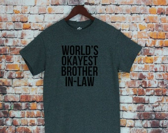 c143b73e81aa World s Okayest Brother in Law T-shirt- Gifts