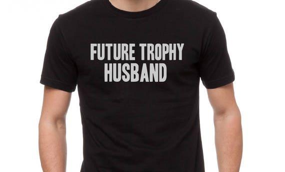 Future Trophy Husband Shirt Birthday Gifts Fiance