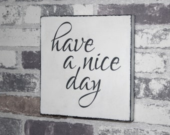 Wooden sign Shabby Chic Have a nice day 15 x 15 cm