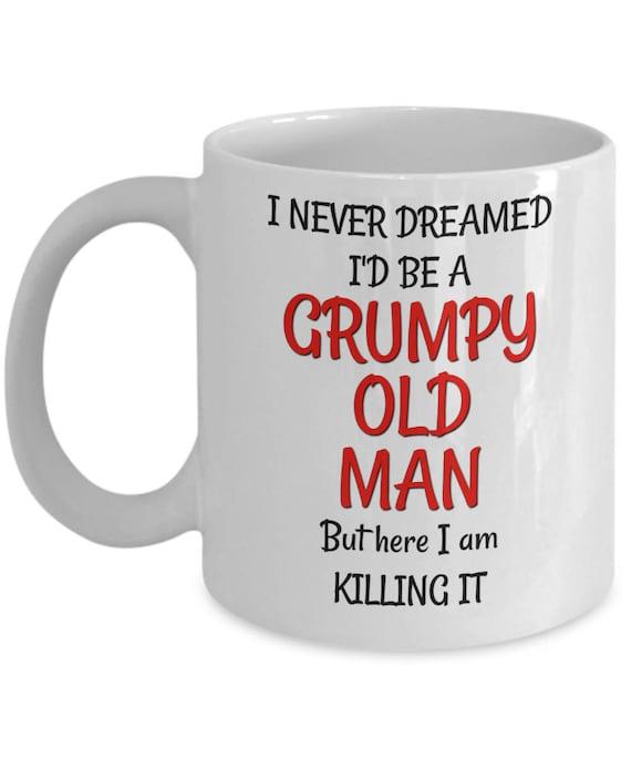 Grumpy Old Man Mug Funny Birthday Gag Gift For Men