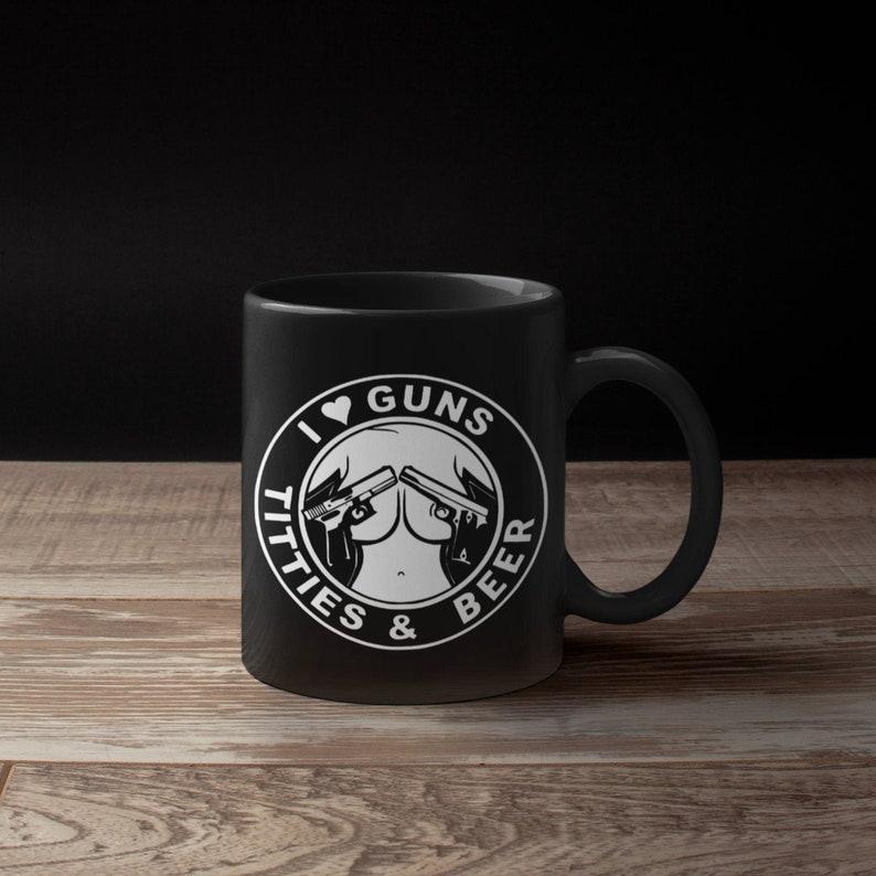 BeerOffensive Gift For MugsSarcastic MugI Coffee Cups GunsTitties Funny Best FriendMature Love And USVzpqM
