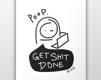 Get Shit Done (Poop) - Museum Quality 100lb Matte Signed Print