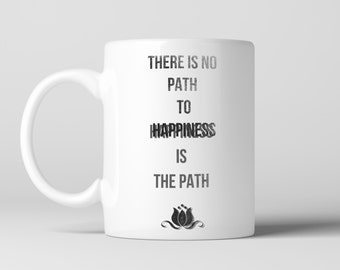 """Buddha Quote Coffee Mug with Lotus, """"There is no path to happiness, Happiness is the path"""""""