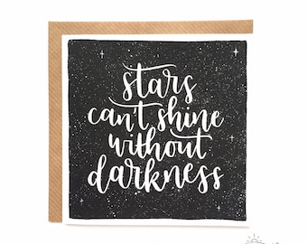Screen printed card: 'Stars can't shine without darkness'