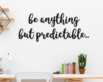 Be Anything But Predictable Wall Sticker Quote