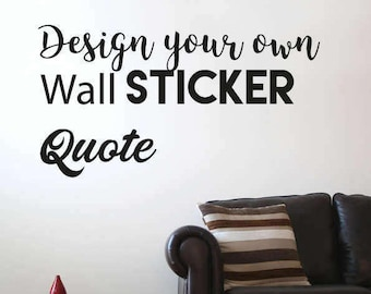Design Your Own Wall Sticker Quote/Wall Decal Quote