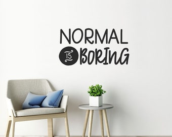 Normal Is Boring Wall Sticker Quote