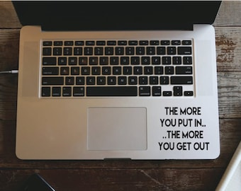 Macbook Air Pro Decals - The More You Put In The More You Get Out - Removable Vinyl Laptop/iPad Stickers Christmas Gift