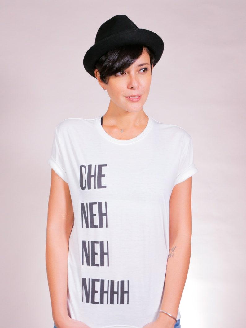 White Che Neh Neh Nehhh Tee
