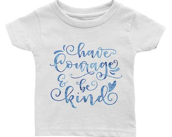 Have courage and be kind Cinderella Infant Tee