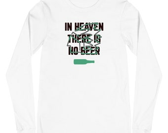 In Heaven There Is No Beer Long Sleeve Tee