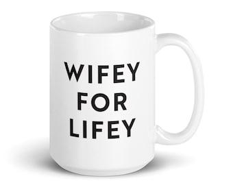 Wifey For Lifey — 15oz Coffee Mug