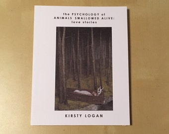 The Psychology of Animals Swallowed Alive: Love Stories by Kirsty Logan