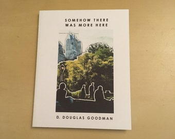 Somehow There Was More Here by D. Douglas Goodman