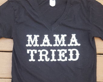 Mama tried t shirt or tank top