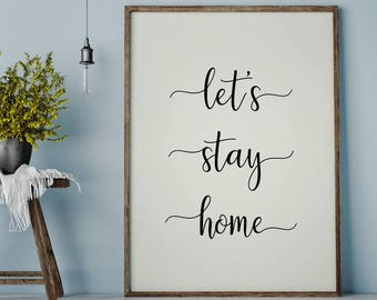 Lets Stay Home Print | Housewarming Gift | Home Printable | Stay Home Print | Home Decor
