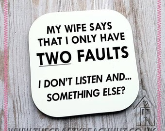 My Wife Says I Only Have Two Faults Glossy Coaster - Coffee - Tea - Husband Gift - Love - Heart - Anniversary - Valentine's Day. UK Seller