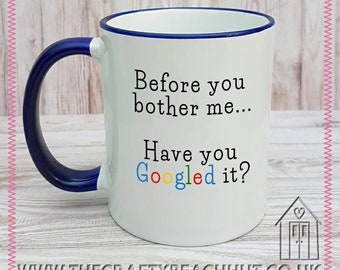 Have You Googled It Mug - Tea - Coffee - Great Gift - Hubby - Husband - Fathers Day - Dad - Partner - Man Cave - Dishwasher Proof. UK Seller