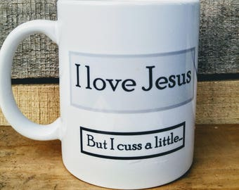 I Love Jesus But I Cuss a Little Coffee Mug