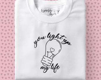 You Light Up My Life - Valentine's Day Graphic Tee - Customize Your Own