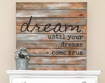 Shiplap Sign   DREAM Until Your Dreams Come True   Pallet Style Sign   Wood  Sign   Rustic Home Decor   Farmhouse Wall Decor