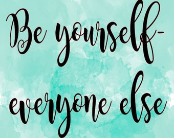 Be yourself svg cut file everyone taken