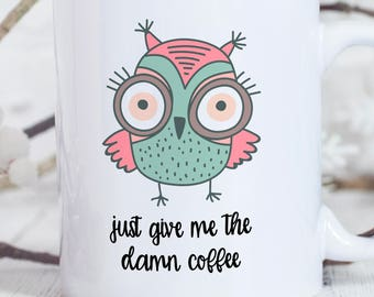Owl Coffee Mug - Cute Mugs - Owl Mug - Owl Mug for Her - Cute Owl Coffee Mug - Funny Owl Mug - Cute Owl Mugs - Animal Mugs
