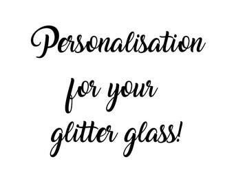 Personalisation for your glitter glass!