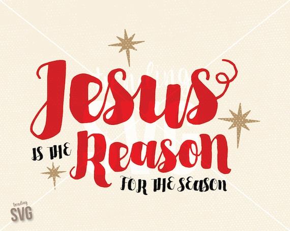Jesus Is The Reason Season SVG Cutting File Christmas