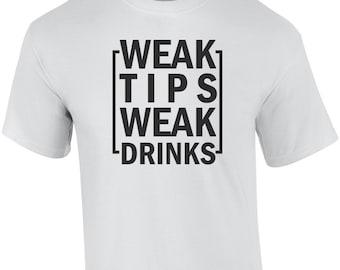 01c0e51cb Weak Tips Weak Drinks - Funny Bartending / Bartender T-Shirt