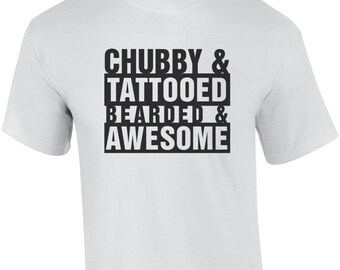 Chubby, Tattooed, Bearded, Awesome - Funny Shirt