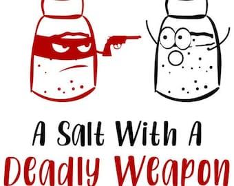 A salt with a deadly weapon - pun t-shirt