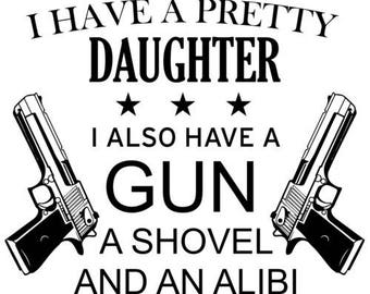 0ab05daf657 I Have A Pretty Daughter. I Also Have A Gun