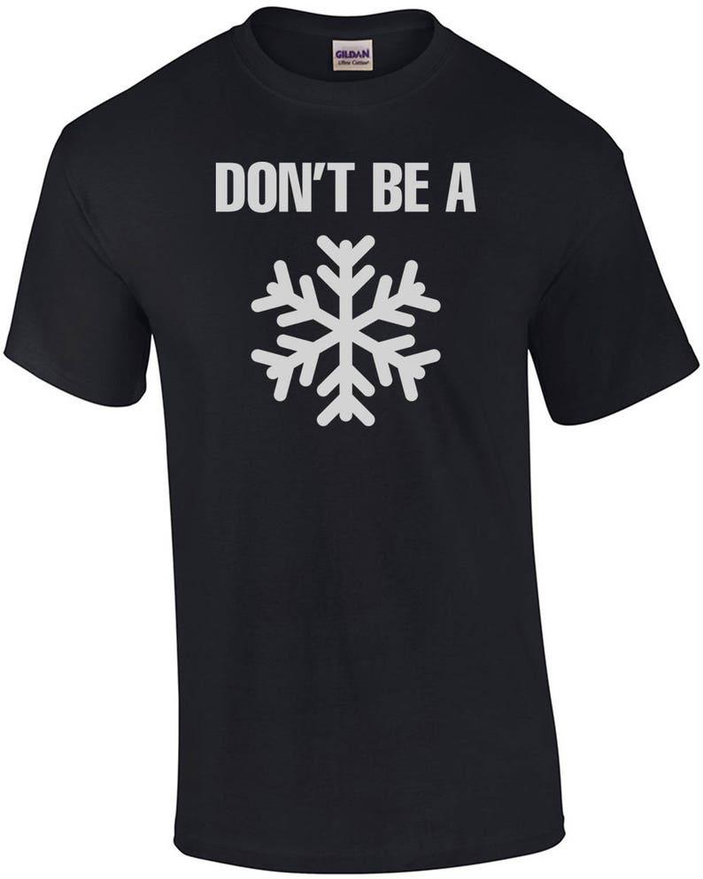 Don't Be a Snowflake Shirt image 0