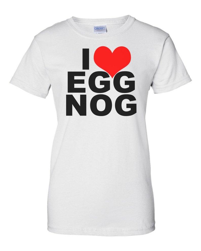 I Love Egg Nog Shirt image 0