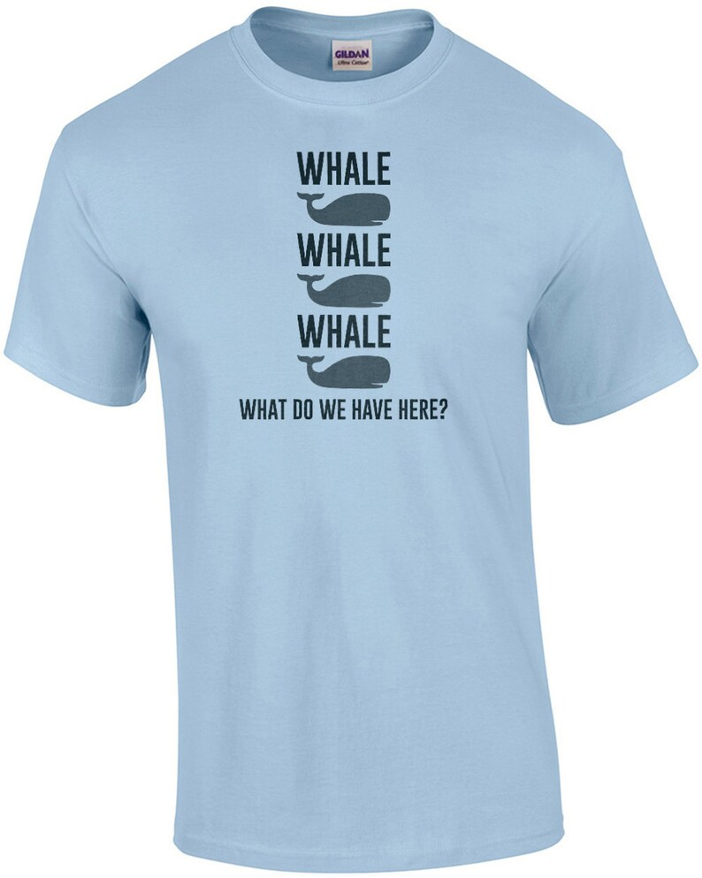 Whale Whale Whale  What do we have here  Pun Shirt image 0