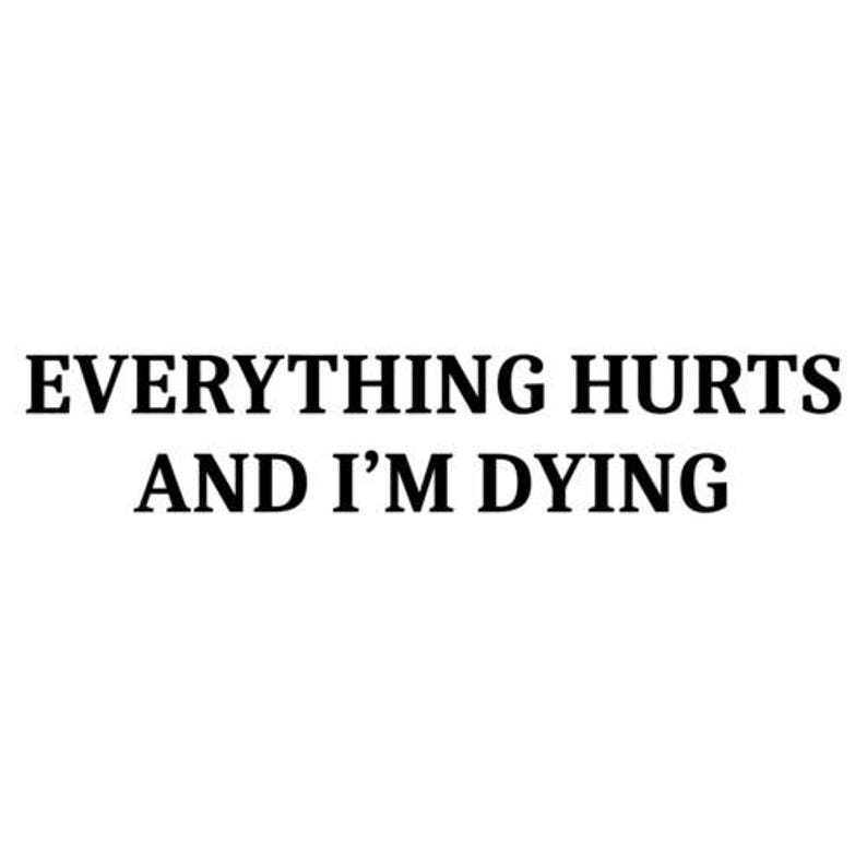 Everything Hurts And I'm Dying Shirt image 0
