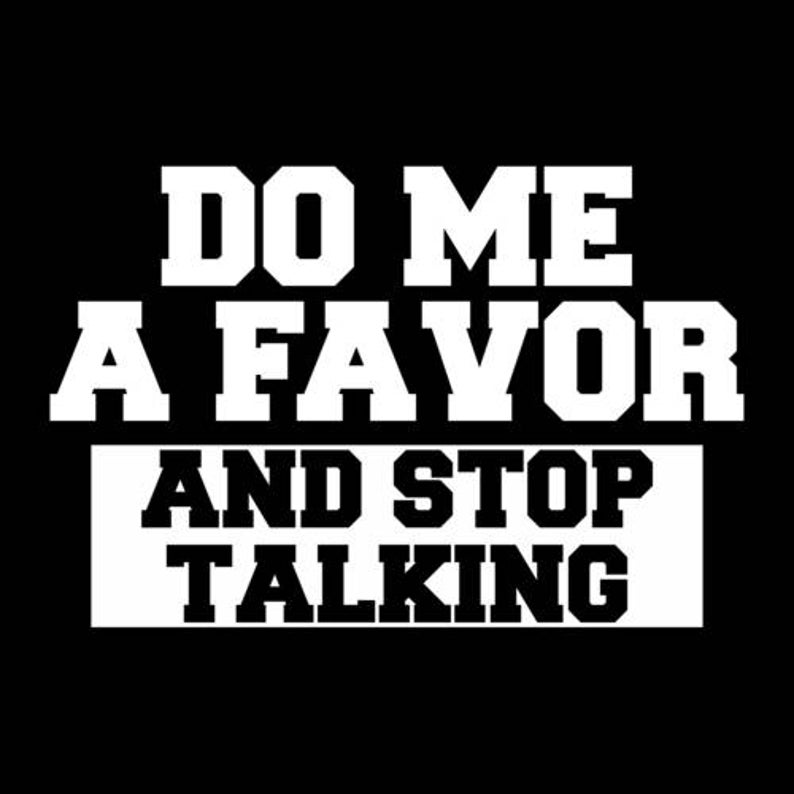 Do Me a Favor And Stop Talking Shirt image 0
