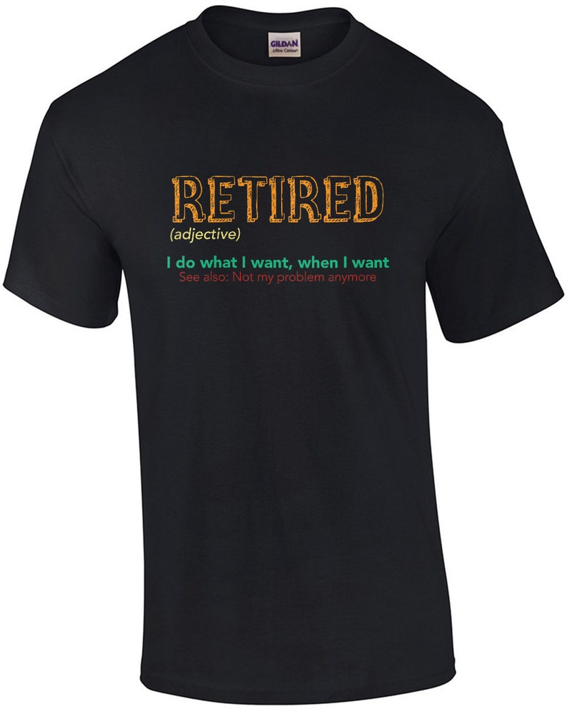 Retired adjective  I do what I want when I want  See image 0