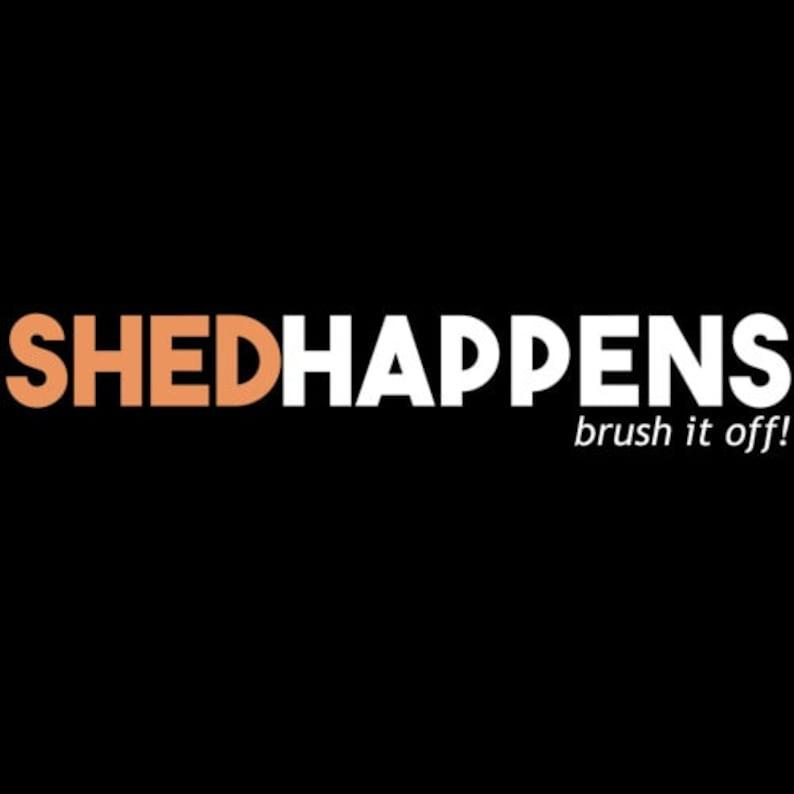 Shed Happens Brush It Off  Dog Lover Shirt image 0
