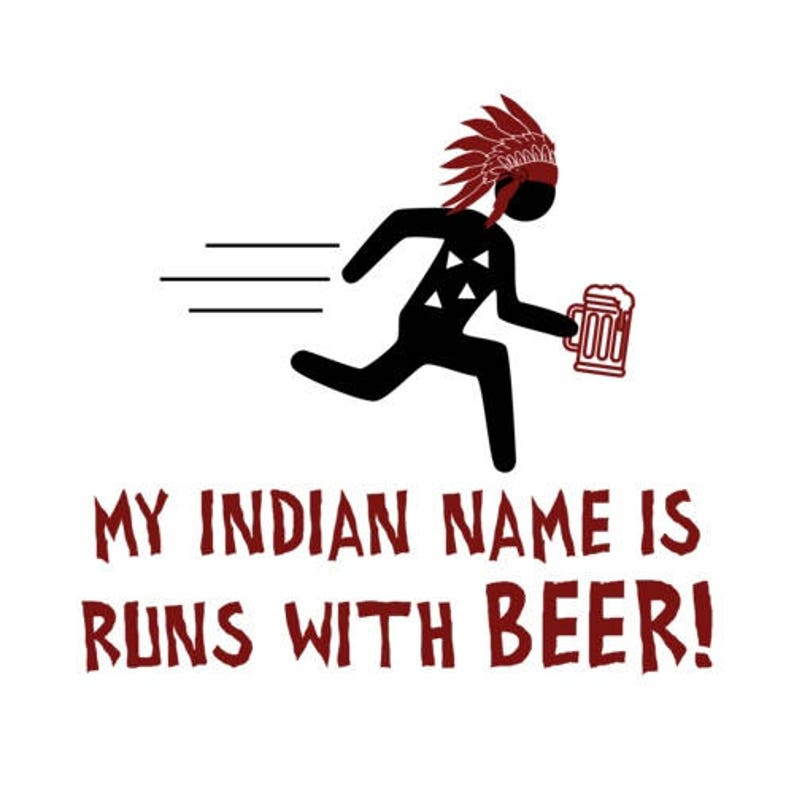 My Indian Name Is Runs With Beer  Funny Drinking Beer Shirt image 0