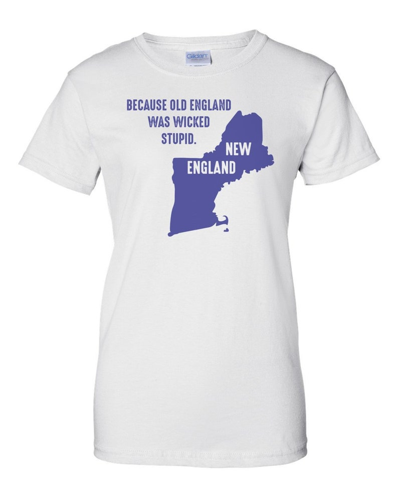 Because old England was wicked stupid  New England T-Shirt image 0