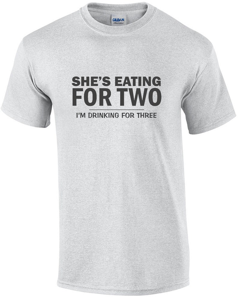 She's Eating For Two I'm Drinking for Three Funny image 0