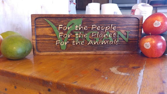 For The Planet Vegan Wood Sign For The Animals For The People