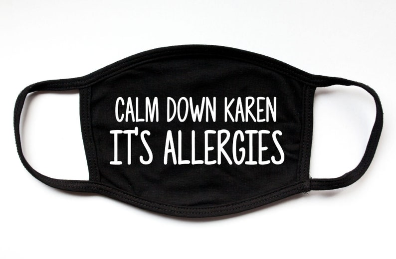 Calm Down Karen Its Allergies Washable Face Masks Custom Made